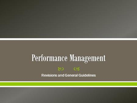  Revisions and General Guidelines.  Productive performance management is key to employee engagement.  You spoke. We listened.  Here are a few items.