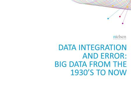 DATA INTEGRATION AND ERROR: BIG DATA FROM THE 1930'S TO NOW.