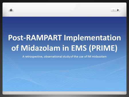 Post-RAMPART Implementation of Midazolam in EMS (PRIME) A retrospective, observational study of the use of IM midazolam.