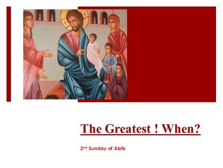 The Greatest ! When? 2 nd Sunday of Abib. με ί ζων = G 3187 =Meizon  Mentioned 48 times in 42 verses in the New Testament  8 times arguments between.
