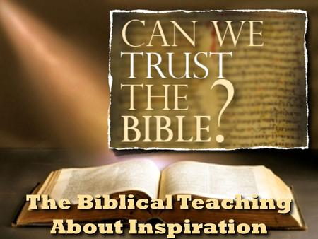 The Biblical Teaching About Inspiration. ✦ Where did the Bible come from? ✦ How do we know the right books are in the Bible? ✦ Does the Bible contain.