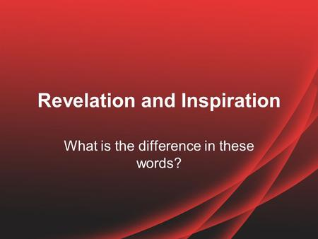 Revelation and Inspiration What is the difference in these words?