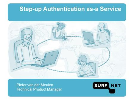 Step-up Authentication as-a Service Pieter van der Meulen Technical Product Manager.