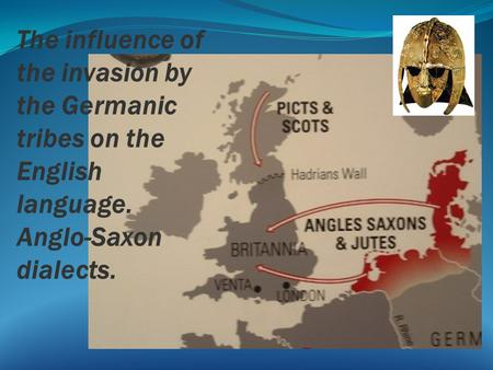 The influence of the invasion by the Germanic tribes on the English language. Anglo-Saxon dialects.