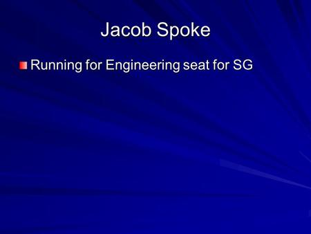 Jacob Spoke Running for Engineering seat for SG. 4th General Body Meeting Spring 2015 Featuring E-One 4th General Body Meeting Spring 2015 Featuring E-One.