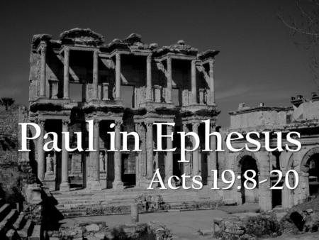 Paul in Ephesus Acts 19:8-20. 8 Paul entered the synagogue and spoke boldly there for three months, arguing persuasively about the kingdom of God. 9 But.