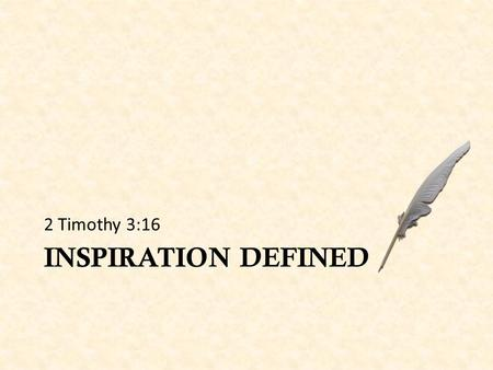 INSPIRATION DEFINED 2 Timothy 3:16. Inspiration A Comparison for Sake of Brevity A WORD IS MADE OF TWO PARTS. A WORD IS MADE OF TWO PARTS. The Living.