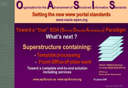 Copyright OASIS, 2007 OASIS Setting the new www portal standards O rganization for the A dvancement of S tructured I nformation S tandards Setting the.
