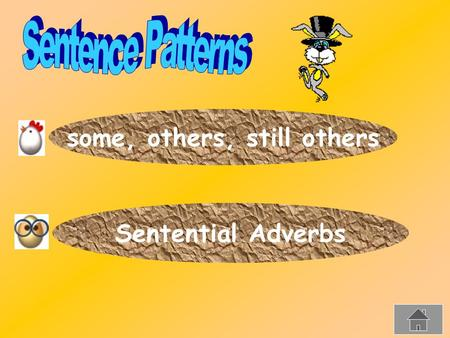 Some, others, still others Sentential Adverbs. some, others, still others 1. For some, a friend is someone who chats with you on the Internet. For others,