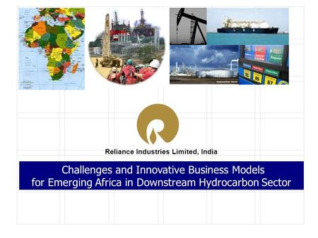 Reliance Industries Limited, India Challenges and Innovative Business Models for Emerging Africa in Downstream Hydrocarbon Sector.