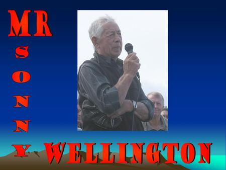 WHO??? Don't know Mr Wellington? His real name is Paratene Te Manu. He is named after the Paratene Te Manu that donated the land for our school. The man.