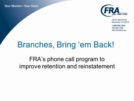 Www.fra.org Branches, Bring 'em Back! FRA's phone call program to improve retention and reinstatement.