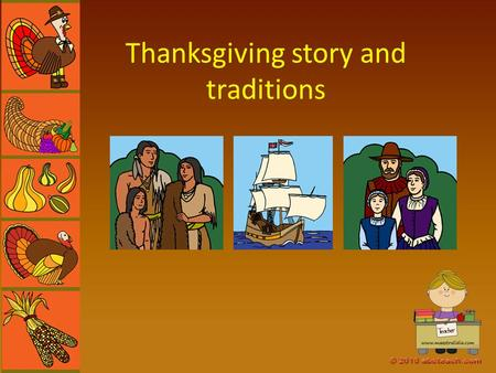 Thanksgiving story and traditions. In 1620 a group of people named the Pilgrims, moved to America.