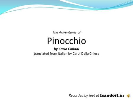 The Adventures of Pinocchio by Carlo Collodi translated from Italian by Carol Della Chiesa Recorded by Jeet at Icandoit.in.