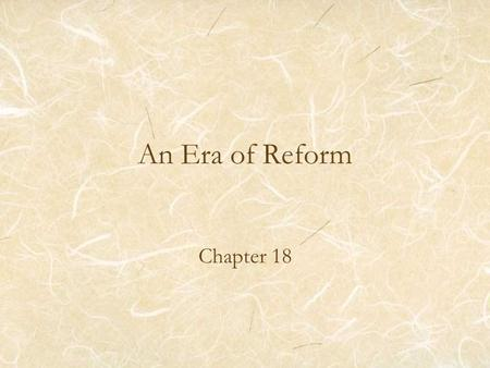 An Era of Reform Chapter 18. I. The Spirit of Reform A.Second Great Awakening 1.Revival of religious feeling 1820-1830s 2.Told that everyone could gain.