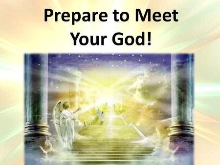 Prepare to Meet Your God!. The Power of God What is Power? – Authority and dominion God is Sovereign (1 Tim 6:15) – Lord, Master, King, Potentate, Ruler,