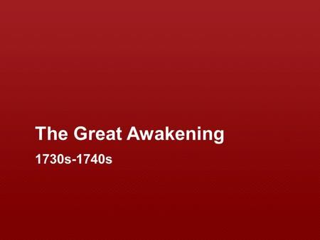 The Great Awakening 1730s-1740s.