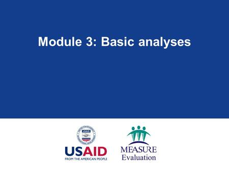 Module 3: Basic analyses. Module 3: Learning objectives  Understand common analyses that calculate program coverage and efficiency  Calculate program.