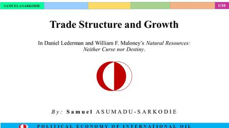 POLITICAL ECONOMY OF INTERNATIONAL OIL Trade Structure and Growth SAMUEL A SARKODIE In Daniel Lederman and William F. Maloney's Natural Resources: