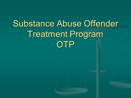 Substance Abuse Offender Treatment Program OTP. The OTP was established in FY 2006-07 through the budget trailer bill (AB 1808 [Chapter 75, Statutes of.