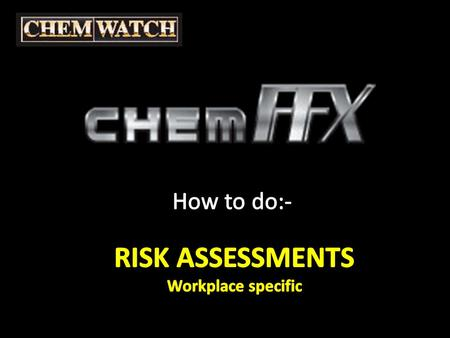 Select the RISK ASSESSMENT tab And WORKPLACE SPECIFIC ChemFFX - Risk Assessment.