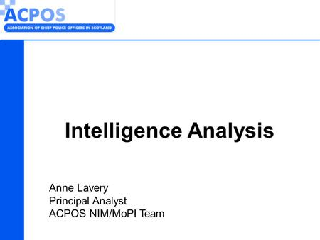 Intelligence Analysis Anne Lavery Principal Analyst ACPOS NIM/MoPI Team.