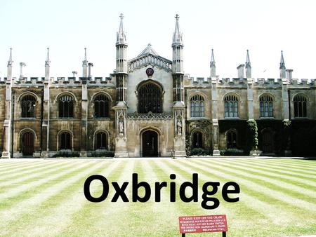 OXBRIDGE Oxbridge. Why apply to Oxbridge? Two of the best universities in the world Employability The Collegiate system Outstanding teaching Outstanding.