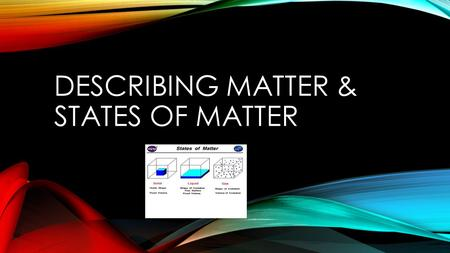Describing Matter & States of Matter