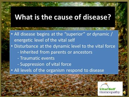 "What is the cause of disease? All disease begins at the ""superior"" or dynamic / energetic level of the vital self Disturbance at the dynamic level to."
