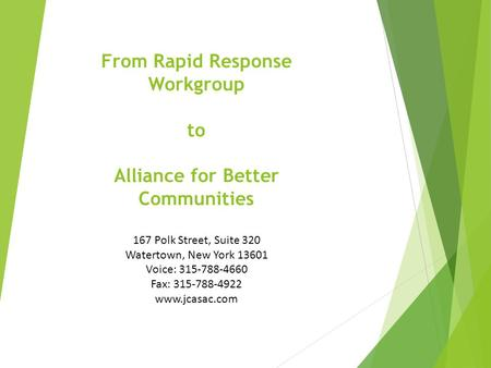 From Rapid Response Workgroup to Alliance for Better Communities 167 Polk Street, Suite 320 Watertown, New York 13601 Voice: 315-788-4660 Fax: 315-788-4922.