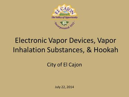 Electronic Vapor Devices, Vapor Inhalation Substances, & Hookah City of El Cajon July 22, 2014.