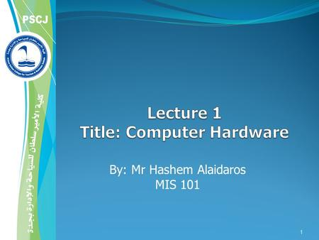 By: Mr Hashem Alaidaros MIS 101 1. Main points Definition of Computer Hardware components: CPU : Bit and bytes Storage Input and output device Communication.