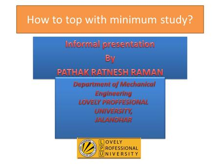 How to top with minimum study? Its wrong question… Correct question is… What is difference between minimum and optimum? How to top with optimum study.