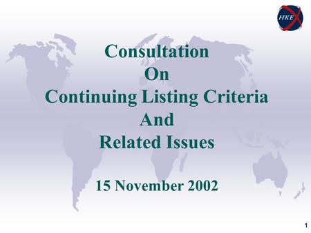 1 Consultation On Continuing Listing Criteria And Related Issues 15 November 2002.