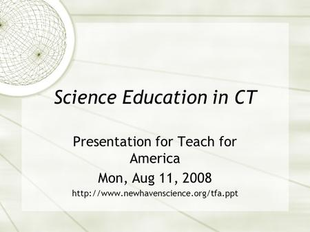 Science Education in CT Presentation for Teach for America Mon, Aug 11, 2008