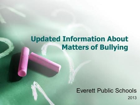 Updated Information About Matters of Bullying Everett Public Schools 2013.
