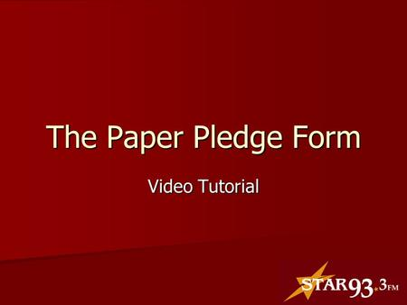 The Paper Pledge Form Video Tutorial. Welcome! We appreciate YOU!!!!! We appreciate YOU!!!!! This video is a guide This video is a guide Submit Review.