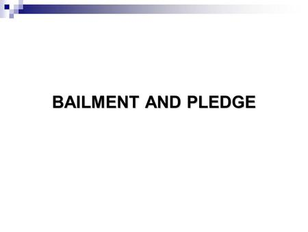 BAILMENT AND PLEDGE.