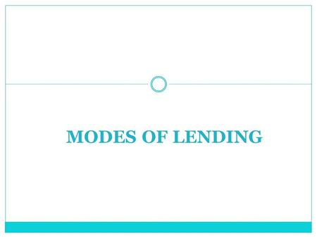 MODES OF LENDING. Secured Advances The bank secured advances by means of following forms of securities.  Lien  Pledge  Mortgage  Hypothecation.