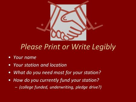Please Print or Write Legibly Your name Your station and location What do you need most for your station? How do you currently fund your station? –(college.