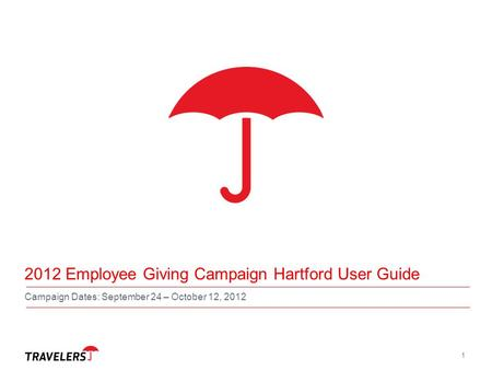 1 2012 Employee Giving Campaign Hartford User Guide Campaign Dates: September 24 – October 12, 2012.