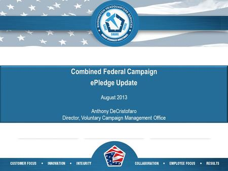 1 Combined Federal Campaign ePledge Update August 2013 Anthony DeCristofaro Director, Voluntary Campaign Management Office.
