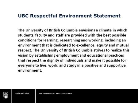 UBC Respectful Environment Statement The University of British Columbia envisions a climate in which students, faculty and staff are provided with the.
