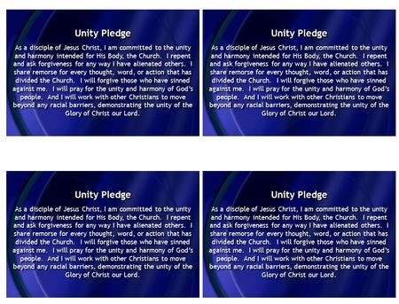 Unity Pledge As a disciple of Jesus Christ, I am committed to the unity and harmony intended for His Body, the Church. I repent and ask forgiveness for.