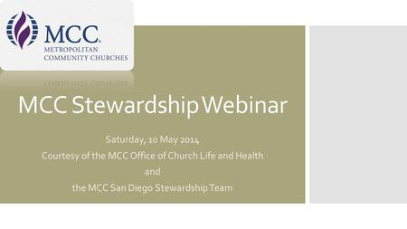 MCC Stewardship Webinar Saturday, 10 May 2014 Courtesy of the MCC Office of Church Life and Health and the MCC San Diego Stewardship Team.
