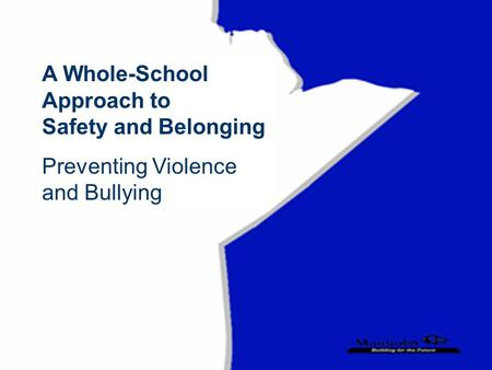 A Whole-School Approach to Safety and Belonging Preventing Violence and Bullying.