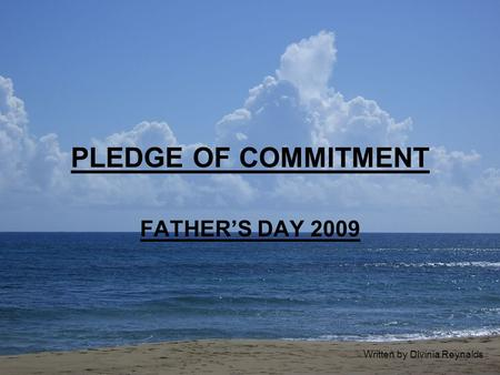 PLEDGE OF COMMITMENT FATHER'S DAY 2009 Written by Divinia Reynalds.