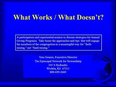 What Works / What Doesn't? Tom Gossen, Executive Director The Episcopal Network for Stewardship 345 S Hydraulic Wichita, KS 67211 800-699-2669