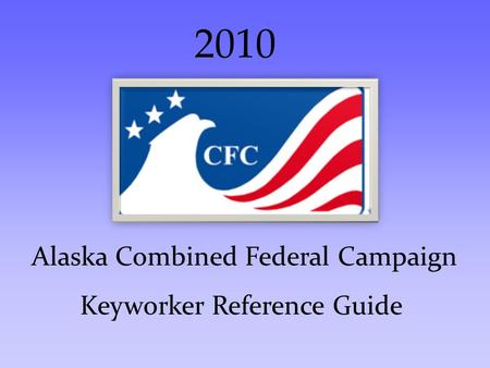 Alaska Combined Federal Campaign Keyworker Reference Guide 2010.