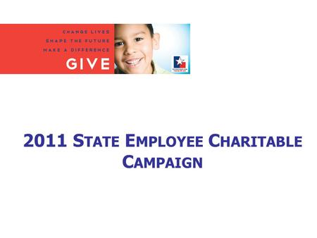 2011 S TATE E MPLOYEE C HARITABLE C AMPAIGN. W HAT IS SECC? Thanks to legislation that created the State Employee Charitable Campaign in 1993, state agency.